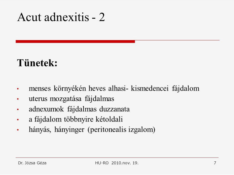 Dr. Józsa GézaHU-RO 2010.nov. 19.7 Acut adnexitis - 2 Tünetek: • menses környékén heves alhasi- kismedencei fájdalom • uterus mozgatása fájdalmas • ad