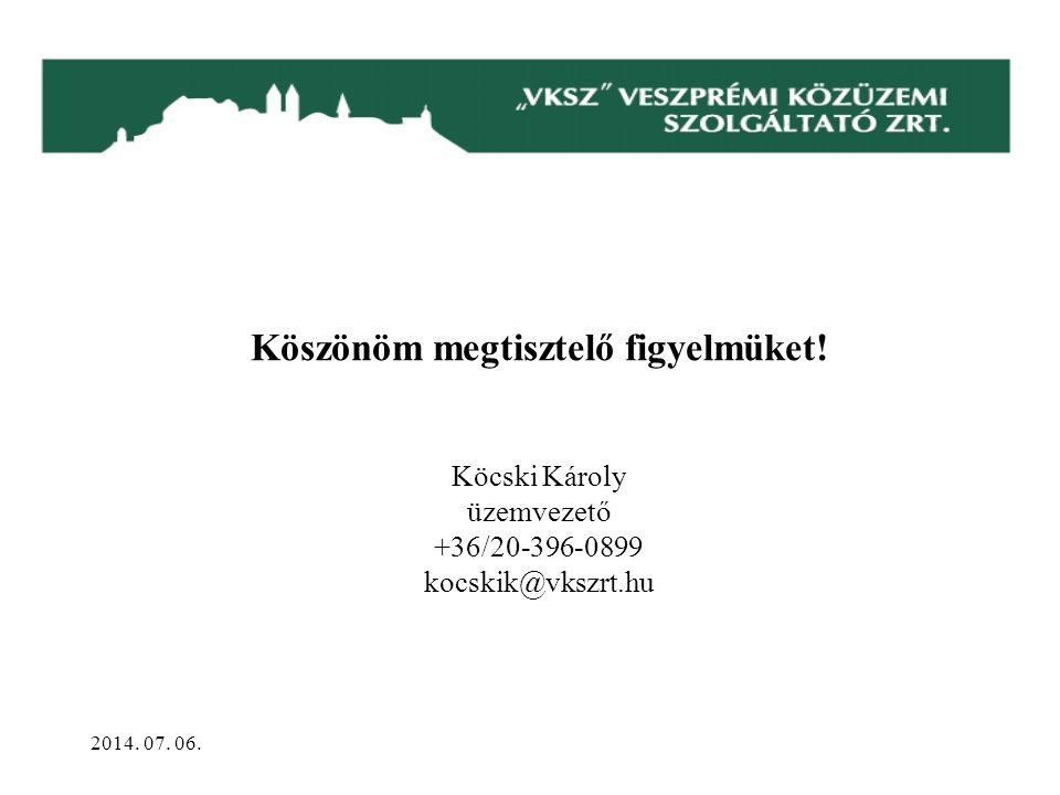Köszönöm megtisztelő figyelmüket.Köcski Károly üzemvezető +36/20-396-0899 kocskik@vkszrt.hu 2014.