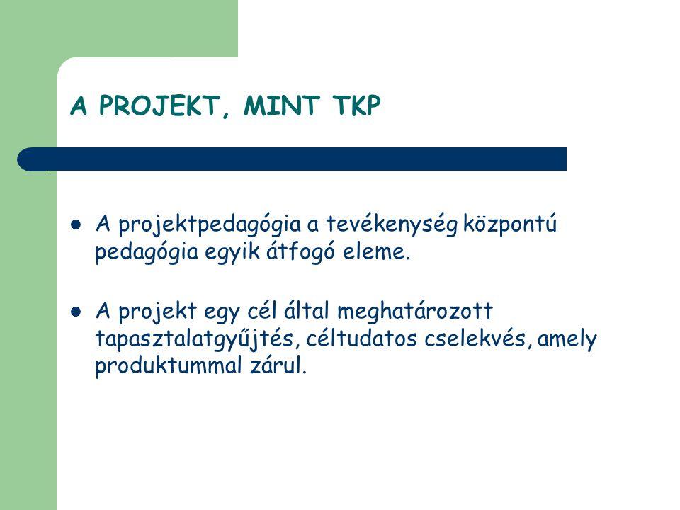 A PROJEKT, MINT TKP  A projektpedagógia a tevékenység központú pedagógia egyik átfogó eleme.  A projekt egy cél által meghatározott tapasztalatgyűjt