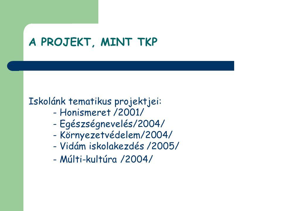Iskolánk tematikus projektjei: - Honismeret /2001/ - Egészségnevelés/2004/ - Környezetvédelem/2004/ - Vidám iskolakezdés /2005/ - Múlti-kultúra /2004/ A PROJEKT, MINT TKP