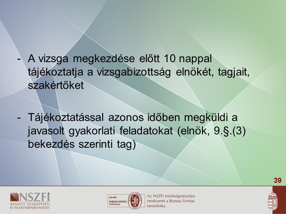 39 -A vizsga megkezdése előtt 10 nappal tájékoztatja a vizsgabizottság elnökét, tagjait, szakértőket -Tájékoztatással azonos időben megküldi a javasol