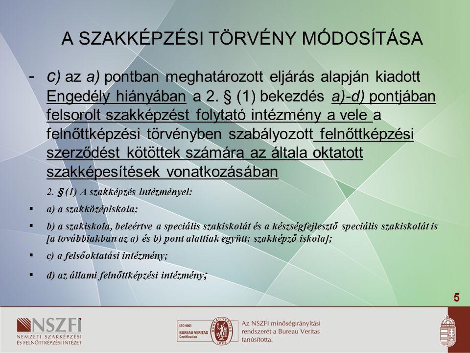 6 A SZAKKÉPZÉSI TÖRVÉNY MÓDOSÍTÁSA -(2) Az Engedély - az abban meghatározott, állam által elismert szakképesítések tekintetében - visszavonásig jogosít a Magyar Köztársaság területére kiterjedően szakmai vizsgák szervezésére.