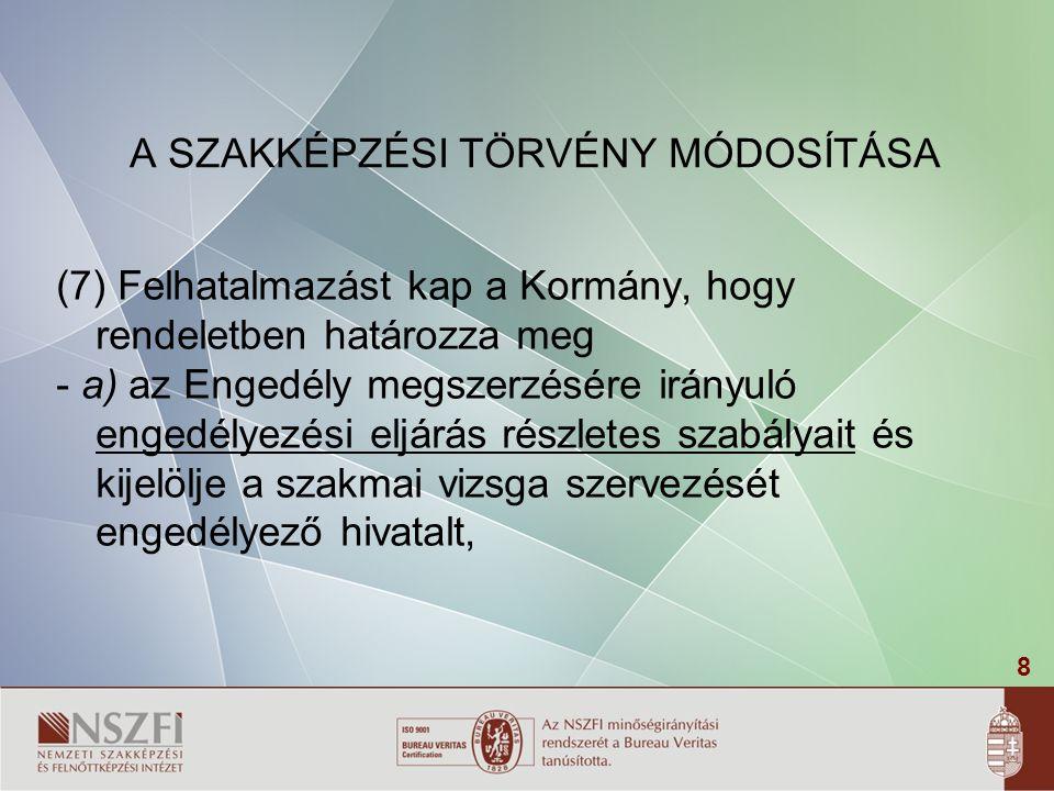 8 A SZAKKÉPZÉSI TÖRVÉNY MÓDOSÍTÁSA (7) Felhatalmazást kap a Kormány, hogy rendeletben határozza meg - a) az Engedély megszerzésére irányuló engedélyez