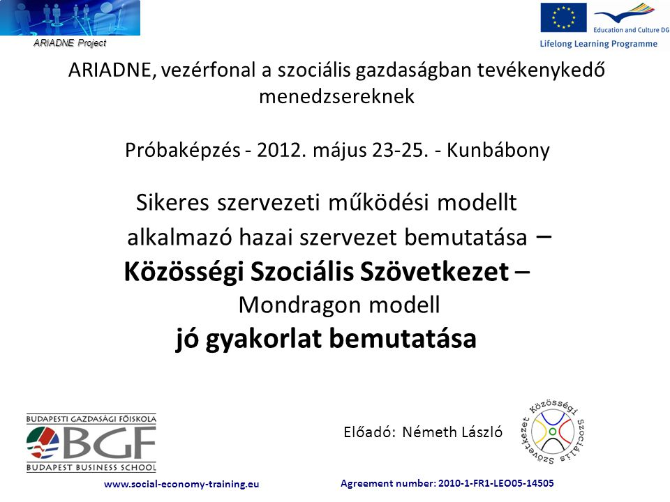 ARIADNE Project Agreement number: 2010-1-FR1-LEO05-14505 www.social-economy-training.eu Agreement number: 2010-1-FR1-LEO05-14505 www.social-economy-training.eu KöSzSz TÁMOP 2.4.3.