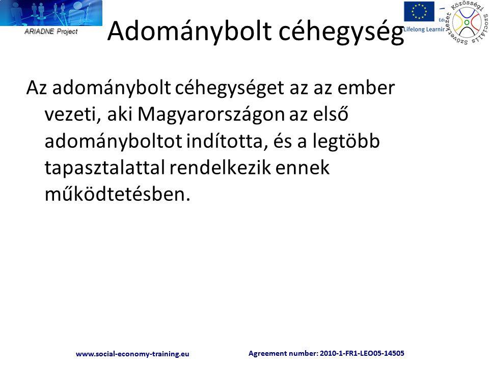 ARIADNE Project Agreement number: 2010-1-FR1-LEO05-14505 www.social-economy-training.eu Agreement number: 2010-1-FR1-LEO05-14505 www.social-economy-training.eu Adománybolt céhegység Az adománybolt céhegységet az az ember vezeti, aki Magyarországon az első adományboltot indította, és a legtöbb tapasztalattal rendelkezik ennek működtetésben.