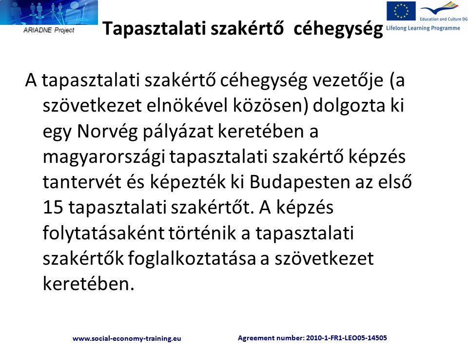 ARIADNE Project Agreement number: 2010-1-FR1-LEO05-14505 www.social-economy-training.eu Agreement number: 2010-1-FR1-LEO05-14505 www.social-economy-training.eu Tapasztalati szakértő céhegység A tapasztalati szakértő céhegység vezetője (a szövetkezet elnökével közösen) dolgozta ki egy Norvég pályázat keretében a magyarországi tapasztalati szakértő képzés tantervét és képezték ki Budapesten az első 15 tapasztalati szakértőt.