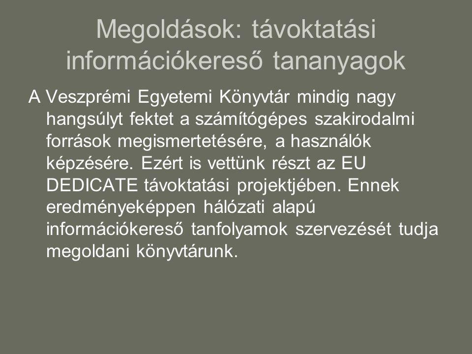 Megoldások: távoktatási információkereső tananyagok A Veszprémi Egyetemi Könyvtár mindig nagy hangsúlyt fektet a számítógépes szakirodalmi források megismertetésére, a használók képzésére.