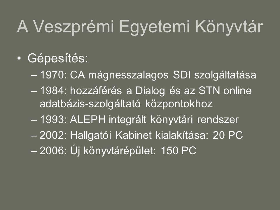 A Veszprémi Egyetemi Könyvtár •Gépesítés: –1970: CA mágnesszalagos SDI szolgáltatása –1984: hozzáférés a Dialog és az STN online adatbázis-szolgáltató központokhoz –1993: ALEPH integrált könyvtári rendszer –2002: Hallgatói Kabinet kialakítása: 20 PC –2006: Új könyvtárépület: 150 PC