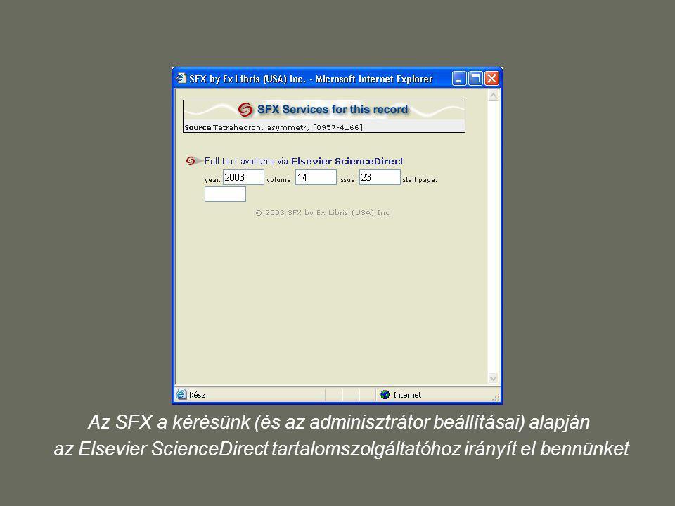 Az SFX a kérésünk (és az adminisztrátor beállításai) alapján az Elsevier ScienceDirect tartalomszolgáltatóhoz irányít el bennünket