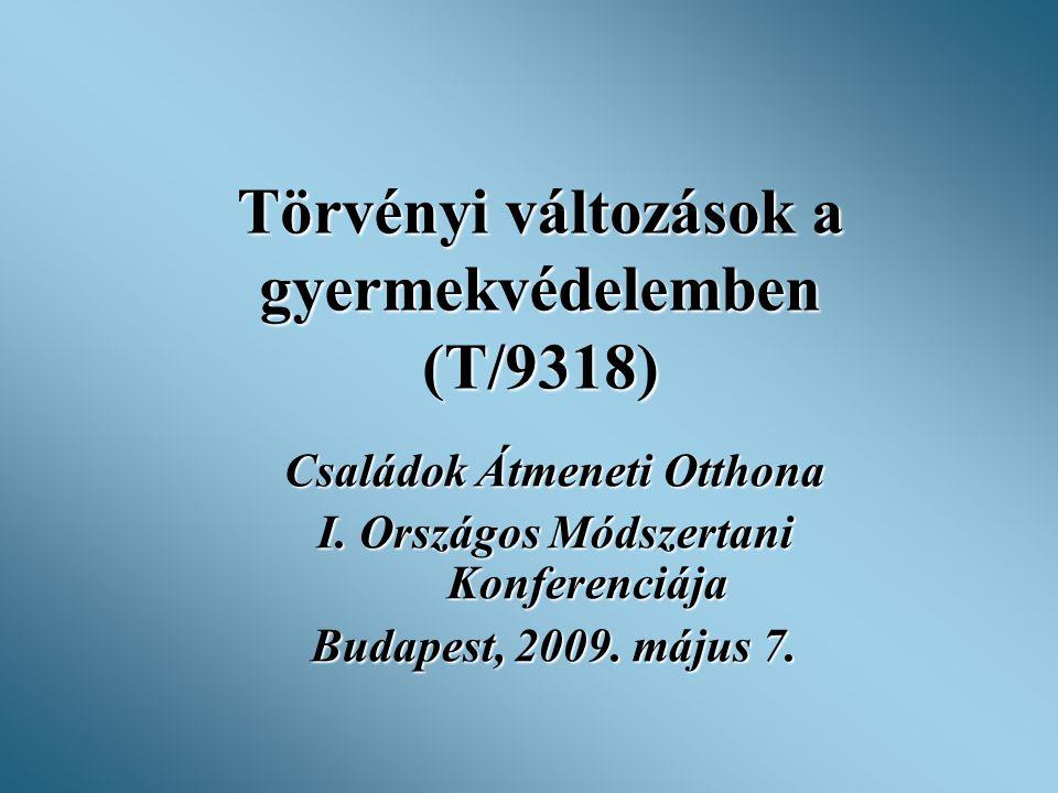 Törvényi változások a gyermekvédelemben (T/9318) Családok Átmeneti Otthona I.