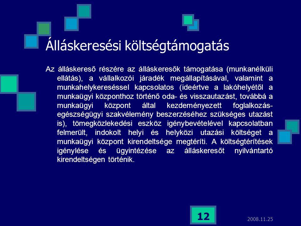 2008.11.25 12 Álláskeresési költségtámogatás Az álláskereső részére az álláskeresők támogatása (munkanélküli ellátás), a vállalkozói járadék megállapí