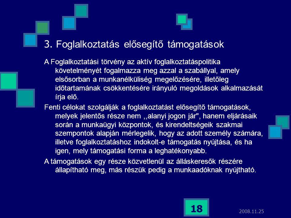 2008.11.25 18 3. Foglalkoztatás elősegítő támogatások A Foglalkoztatási törvény az aktív foglalkoztatáspolitika követelményét fogalmazza meg azzal a s
