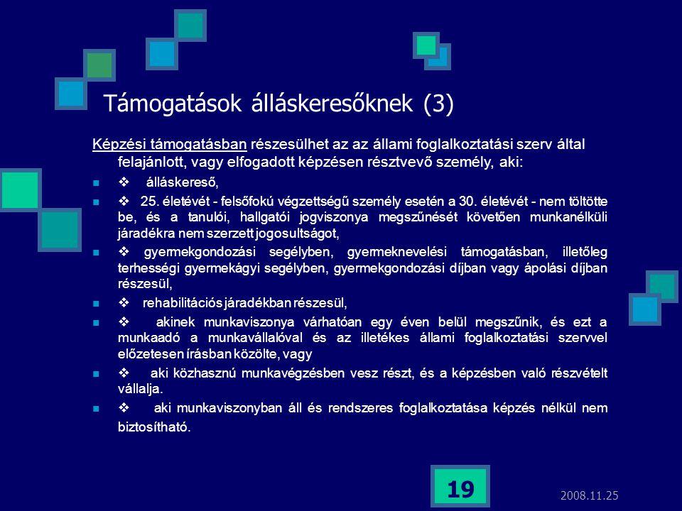 2008.11.25 19 Támogatások álláskeresőknek (3) Képzési támogatásban részesülhet az az állami foglalkoztatási szerv által felajánlott, vagy elfogadott k