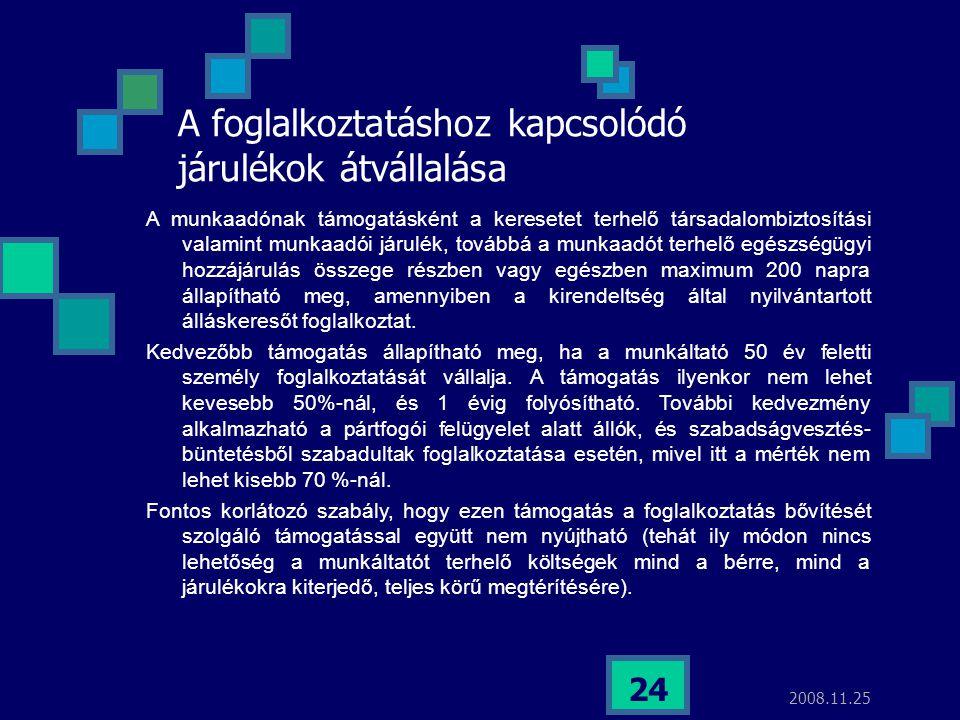 2008.11.25 24 A foglalkoztatáshoz kapcsolódó járulékok átvállalása A munkaadónak támogatásként a keresetet terhelő társadalombiztosítási valamint munk