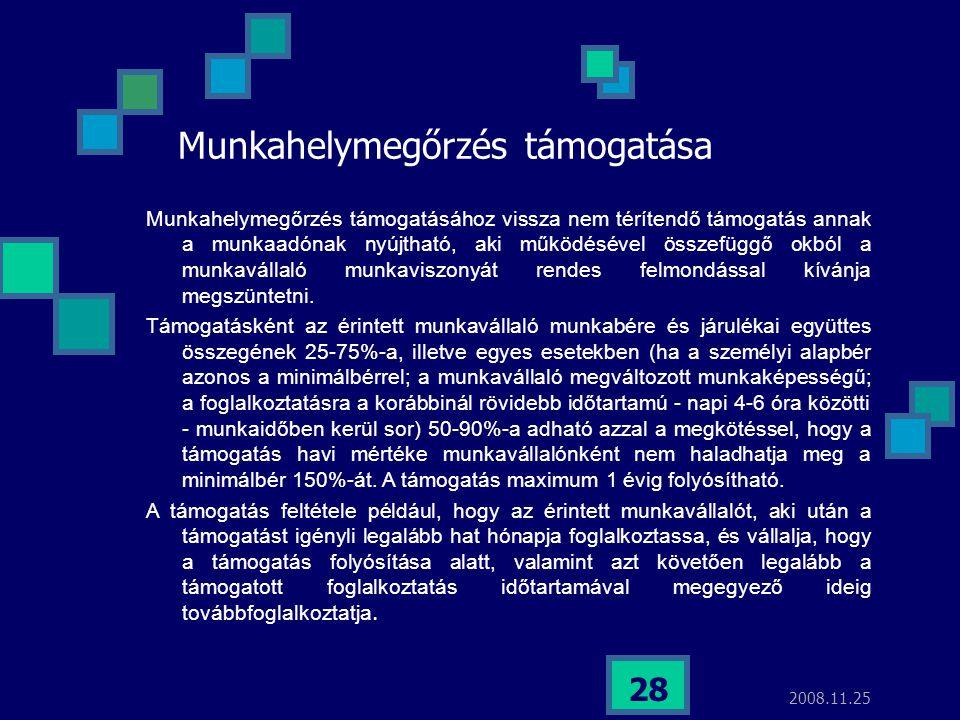 2008.11.25 28 Munkahelymegőrzés támogatása Munkahelymegőrzés támogatásához vissza nem térítendő támogatás annak a munkaadónak nyújtható, aki működésév