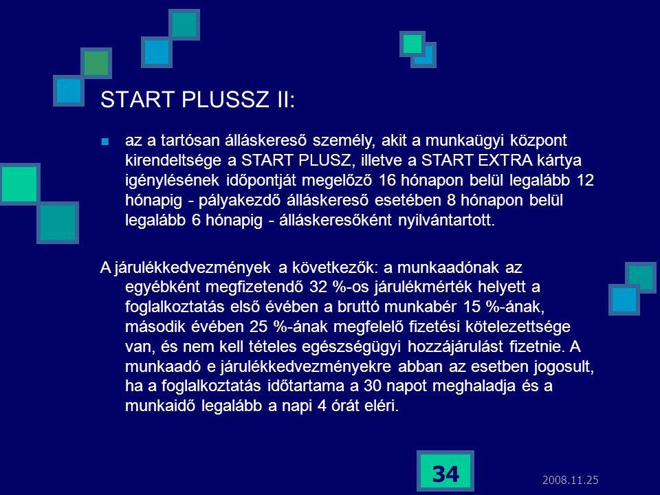 2008.11.25 34 START PLUSSZ II:  az a tartósan álláskereső személy, akit a munkaügyi központ kirendeltsége a START PLUSZ, illetve a START EXTRA kártya