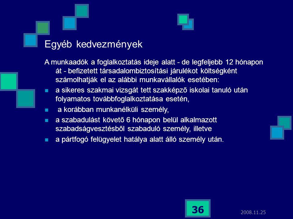 2008.11.25 36 Egyéb kedvezmények A munkaadók a foglalkoztatás ideje alatt - de legfeljebb 12 hónapon át - befizetett társadalombiztosítási járulékot k