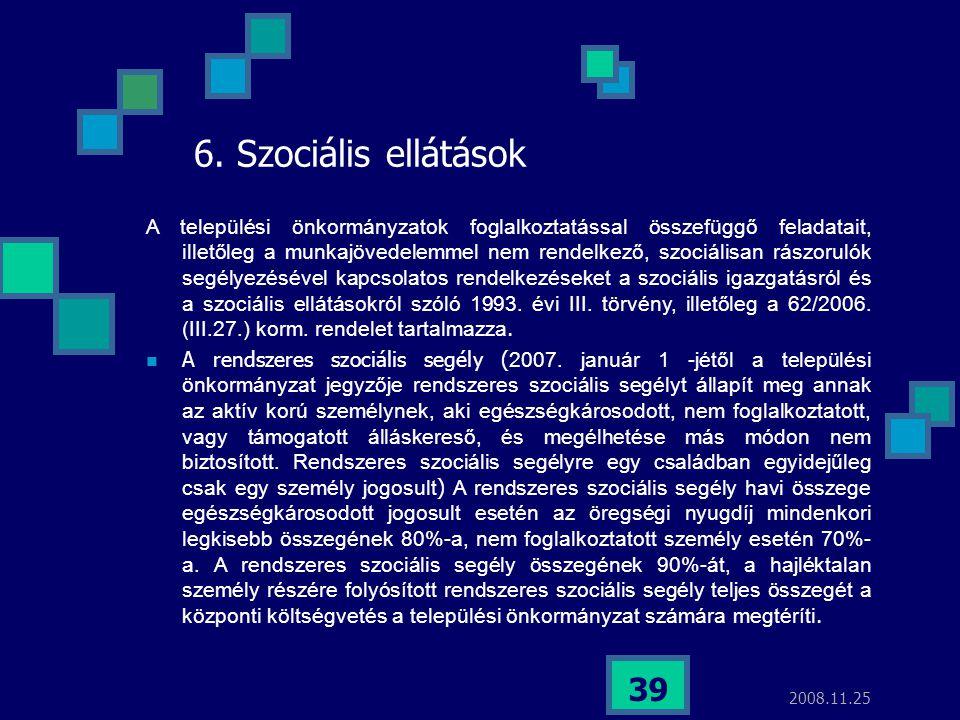2008.11.25 39 6. Szociális ellátások A települési önkormányzatok foglalkoztatással összefüggő feladatait, illetőleg a munkajövedelemmel nem rendelkező