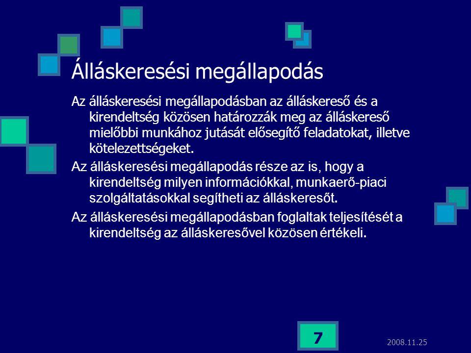 2008.11.25 7 Álláskeresési megállapodás Az álláskeresési megállapodásban az álláskereső és a kirendeltség közösen határozzák meg az álláskereső mielőb