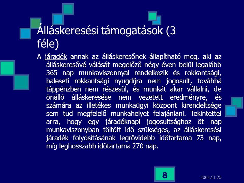 2008.11.25 8 Álláskeresési támogatások (3 féle) A járadék annak az álláskeresőnek állapítható meg, aki az álláskeresővé válását megelőző négy éven bel