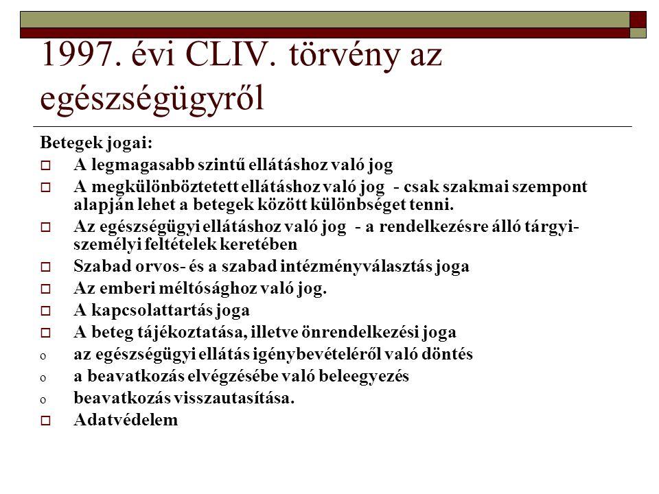 1997. évi CLIV. törvény az egészségügyről Betegek jogai:  A legmagasabb szintű ellátáshoz való jog  A megkülönböztetett ellátáshoz való jog - csak s