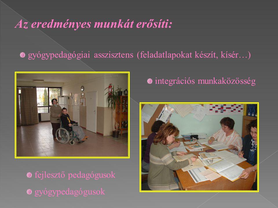 Az eredményes munkát erősíti: integrációs munkaközösség gyógypedagógiai asszisztens (feladatlapokat készít, kísér…) fejlesztő pedagógusok gyógypedagóg