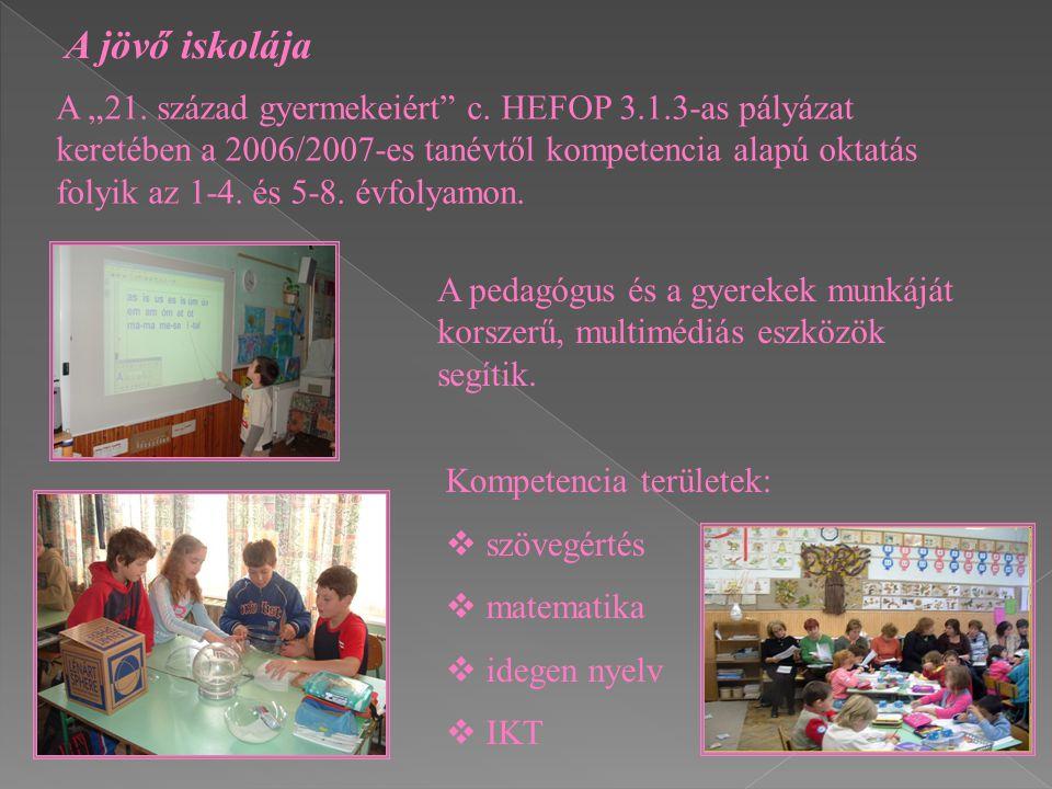 """A """"21. század gyermekeiért"""" c. HEFOP 3.1.3-as pályázat keretében a 2006/2007-es tanévtől kompetencia alapú oktatás folyik az 1-4. és 5-8. évfolyamon."""