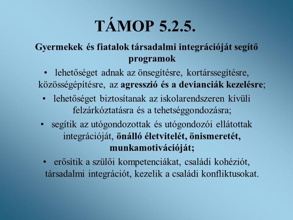 TÁMOP 5.2.5. Gyermekek és fiatalok társadalmi integrációját segítő programok •lehetőséget adnak az önsegítésre, kortárssegítésre, közösségépítésre, az