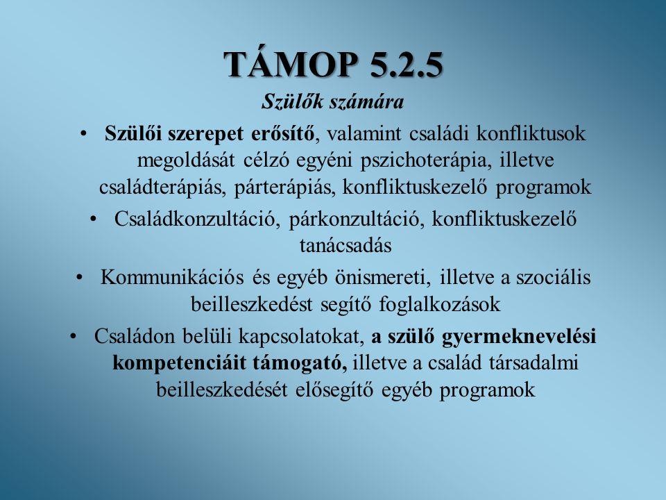 TÁMOP 5.2.5 Szülők számára •Szülői szerepet erősítő, valamint családi konfliktusok megoldását célzó egyéni pszichoterápia, illetve családterápiás, pár