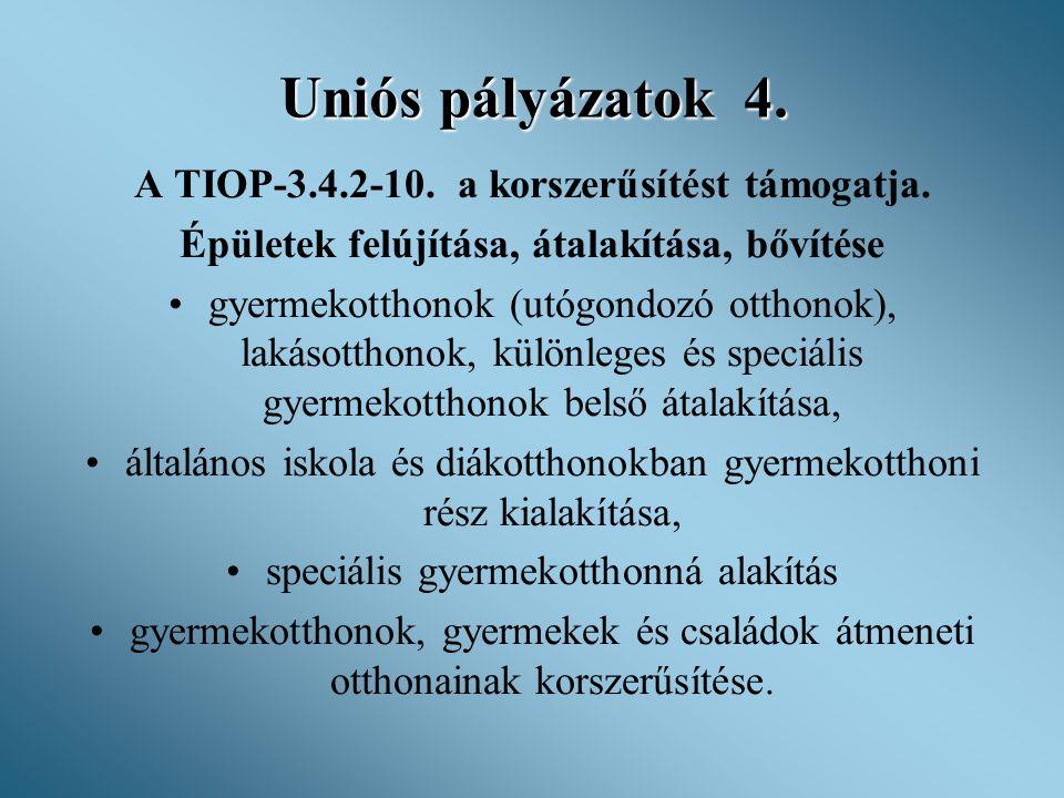 Uniós pályázatok 4. A TIOP-3.4.2-10. a korszerűsítést támogatja. Épületek felújítása, átalakítása, bővítése •gyermekotthonok (utógondozó otthonok), la
