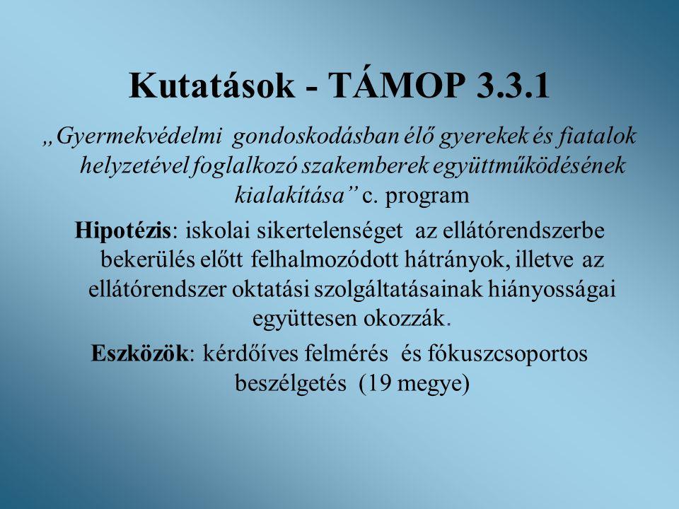 """Kutatások - TÁMOP 3.3.1 """"Gyermekvédelmi gondoskodásban élő gyerekek és fiatalok helyzetével foglalkozó szakemberek együttműködésének kialakítása"""" c. p"""