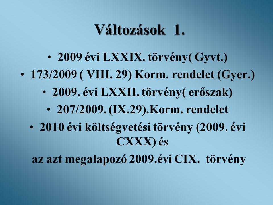 Változások 1. •2009 évi LXXIX. törvény( Gyvt.) •173/2009 ( VIII. 29) Korm. rendelet (Gyer.) •2009. évi LXXII. törvény( erőszak) •207/2009. (IX.29).Kor