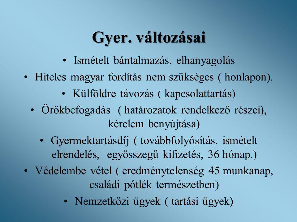 Gyer. változásai •Ismételt bántalmazás, elhanyagolás •Hiteles magyar fordítás nem szükséges ( honlapon). •Külföldre távozás ( kapcsolattartás) •Örökbe
