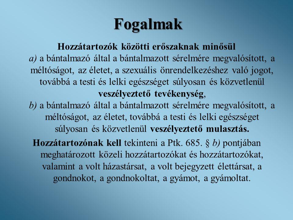 Fogalmak Hozzátartozók közötti erőszaknak minősül a) a bántalmazó által a bántalmazott sérelmére megvalósított, a méltóságot, az életet, a szexuális ö