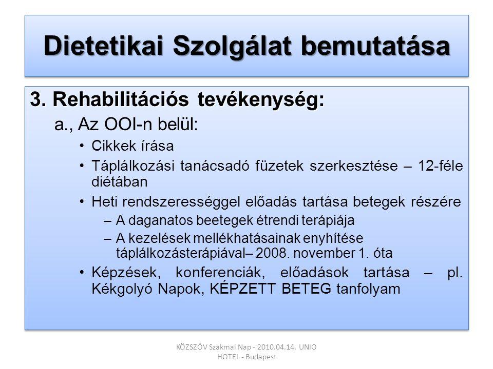 Dietetikai Szolgálat bemutatása 3. Rehabilitációs tevékenység: a., Az OOI-n belül: •Cikkek írása •Táplálkozási tanácsadó füzetek szerkesztése – 12-fél