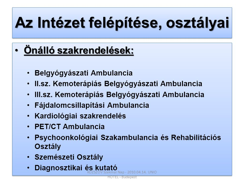 •Önálló szakrendelések: •Belgyógyászati Ambulancia •II.sz. Kemoterápiás Belgyógyászati Ambulancia •III.sz. Kemoterápiás Belgyógyászati Ambulancia •Fáj