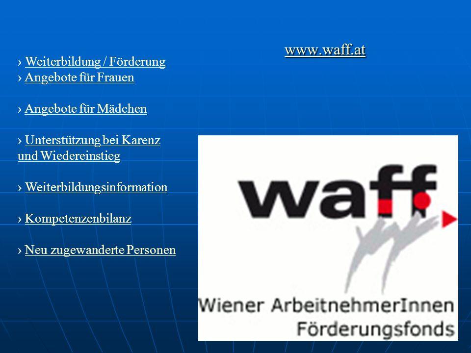 www.waff.at › Weiterbildung / FörderungWeiterbildung / Förderung › Angebote für FrauenAngebote für Frauen › Angebote für MädchenAngebote für Mädchen ›