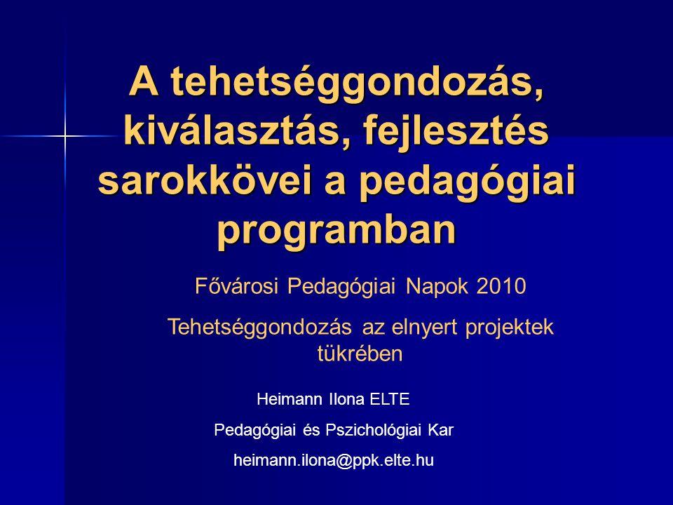 A tehetséggondozás, kiválasztás, fejlesztés sarokkövei a pedagógiai programban Fővárosi Pedagógiai Napok 2010 Tehetséggondozás az elnyert projektek tü