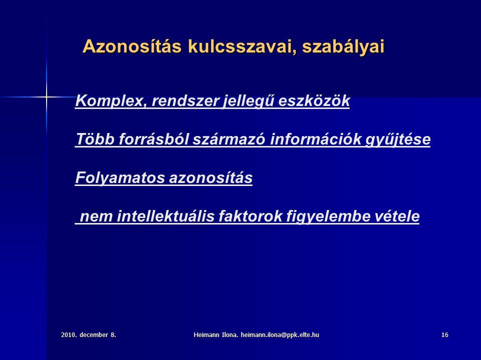 2010. december 8.Heimann Ilona. heimann.ilona@ppk.elte.hu16 Komplex, rendszer jellegű eszközök Több forrásból származó információk gyűjtése Folyamatos