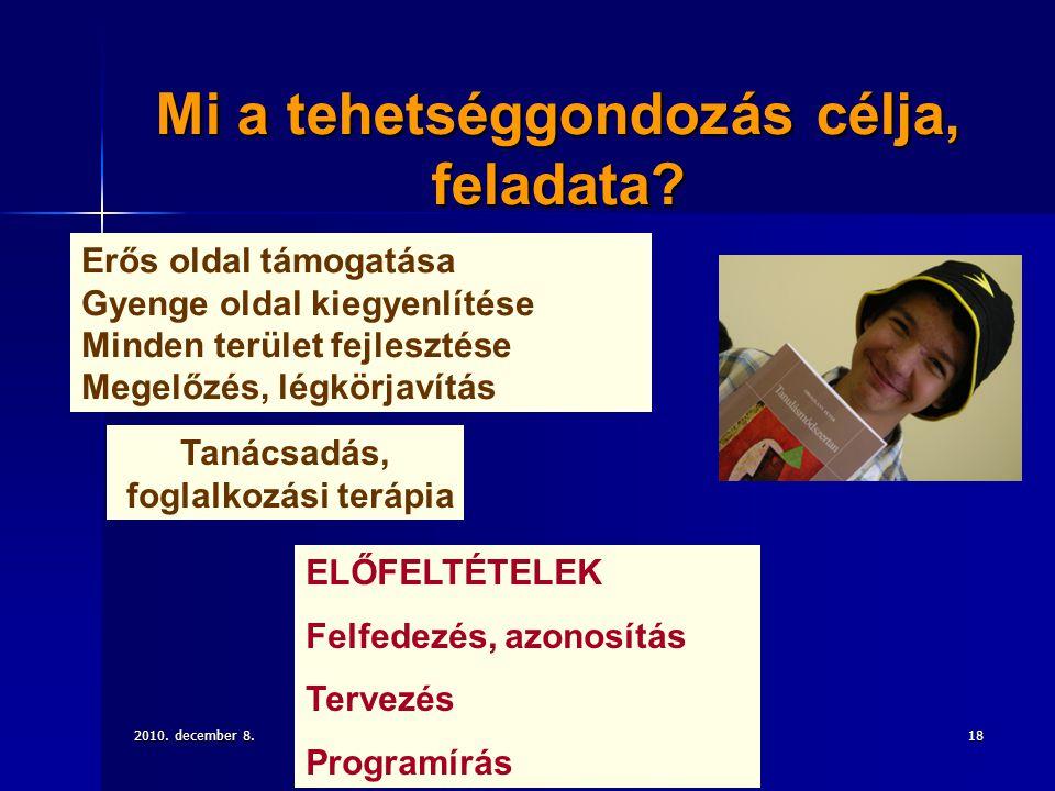 2010. december 8.Heimann Ilona. heimann.ilona@ppk.elte.hu18 Mi a tehetséggondozás célja, feladata? Erős oldal támogatása Gyenge oldal kiegyenlítése Mi