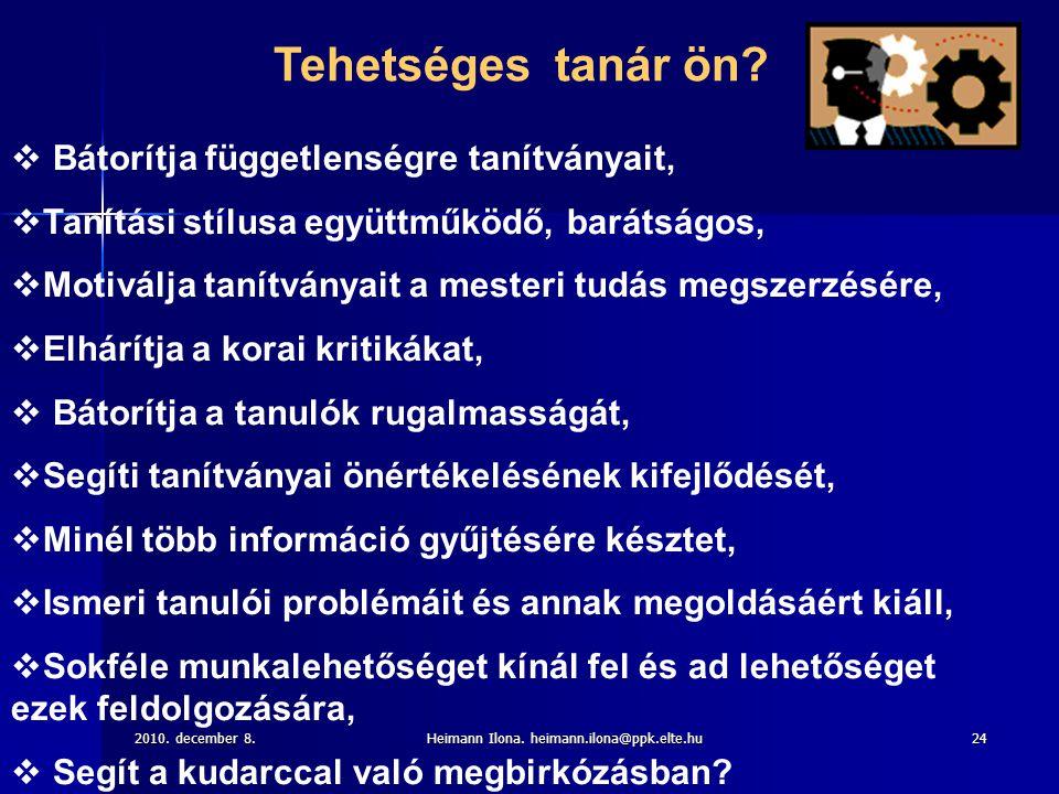 2010. december 8.Heimann Ilona. heimann.ilona@ppk.elte.hu24 Tehetséges tanár ön?  Bátorítja függetlenségre tanítványait,  Tanítási stílusa együttműk