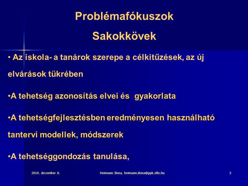 2010. december 8.Heimann Ilona. heimann.ilona@ppk.elte.hu3 Problémafókuszok Sakokkövek • Az iskola- a tanárok szerepe a célkitűzések, az új elvárások