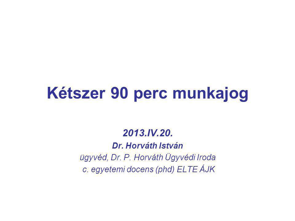 Kétszer 90 perc munkajog 2013.IV.20.Dr. Horváth István ügyvéd, Dr.