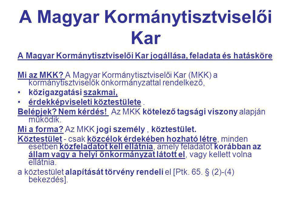 A Magyar Kormánytisztviselői Kar A Magyar Kormánytisztviselői Kar jogállása, feladata és hatásköre Mi az MKK.