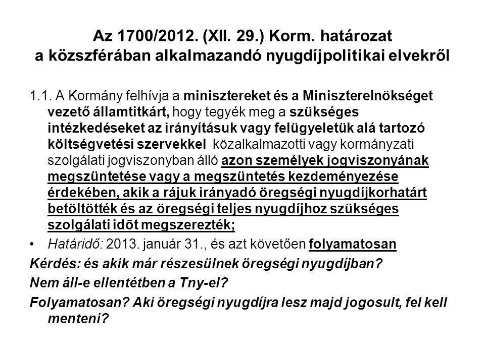 Az 1700/2012.(XII. 29.) Korm. határozat a közszférában alkalmazandó nyugdíjpolitikai elvekről 1.1.