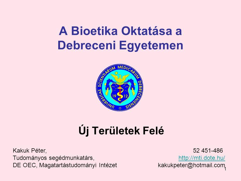 1 A Bioetika Oktatása a Debreceni Egyetemen Új Területek Felé Kakuk Péter, Tudományos segédmunkatárs, DE OEC, Magatartástudományi Intézet 52 451-486 h