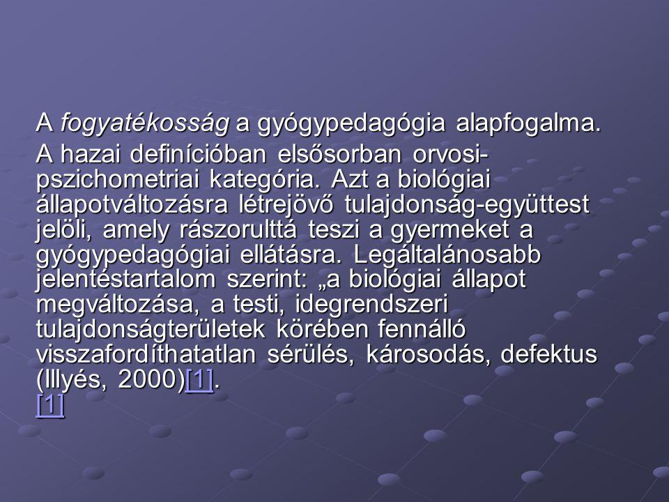 A fogyatékosság a gyógypedagógia alapfogalma. A hazai definícióban elsősorban orvosi- pszichometriai kategória. Azt a biológiai állapotváltozásra létr