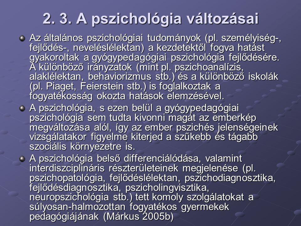 2. 3. A pszichológia változásai Az általános pszichológiai tudományok (pl. személyiség-, fejlődés-, neveléslélektan) a kezdetektől fogva hatást gyakor