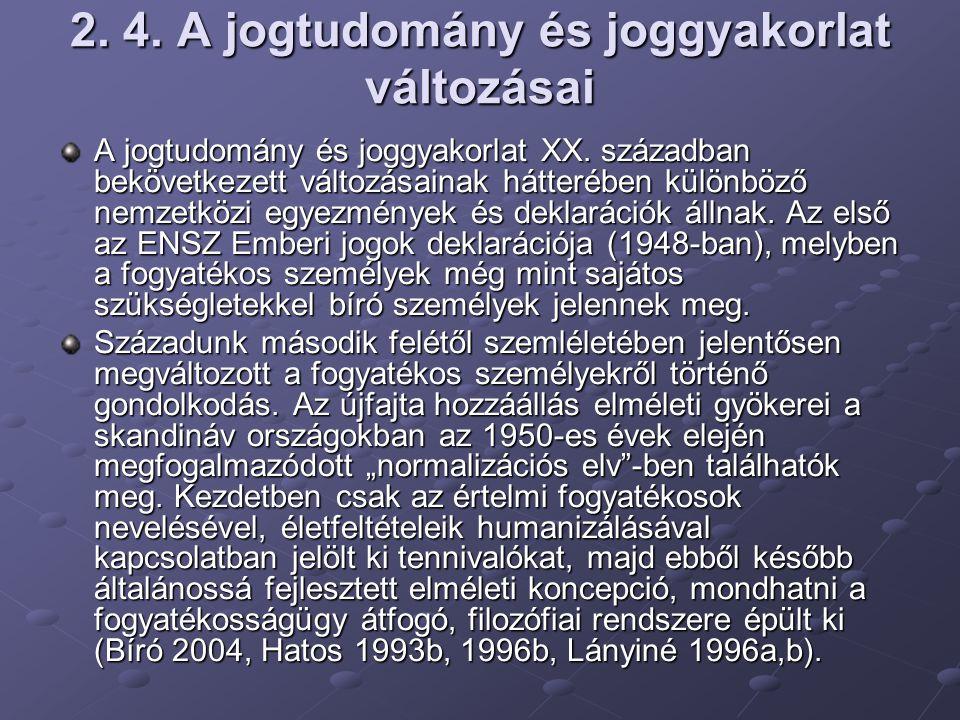 2. 4. A jogtudomány és joggyakorlat változásai A jogtudomány és joggyakorlat XX. században bekövetkezett változásainak hátterében különböző nemzetközi