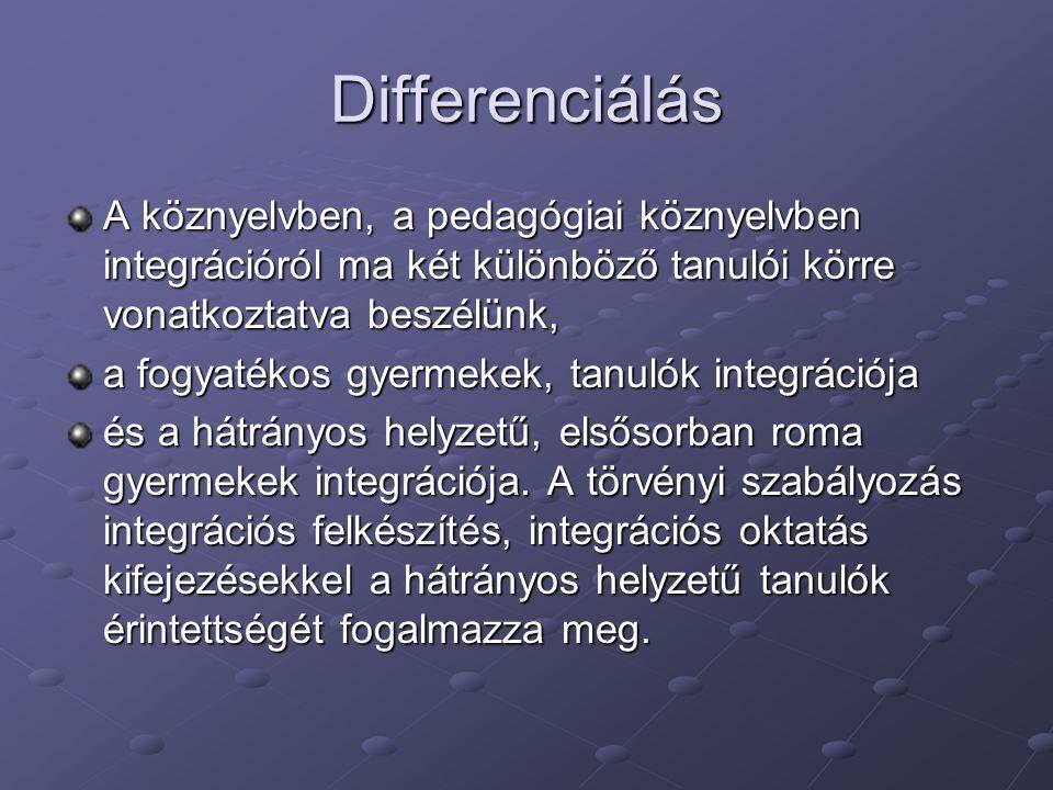Differenciálás A köznyelvben, a pedagógiai köznyelvben integrációról ma két különböző tanulói körre vonatkoztatva beszélünk, a fogyatékos gyermekek, t